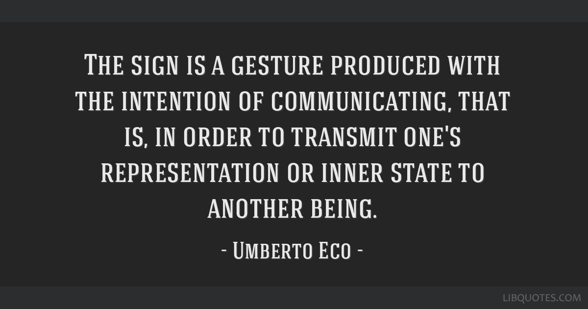 The sign is a gesture produced with the intention of communicating, that is, in order to transmit one's representation or inner state to another...