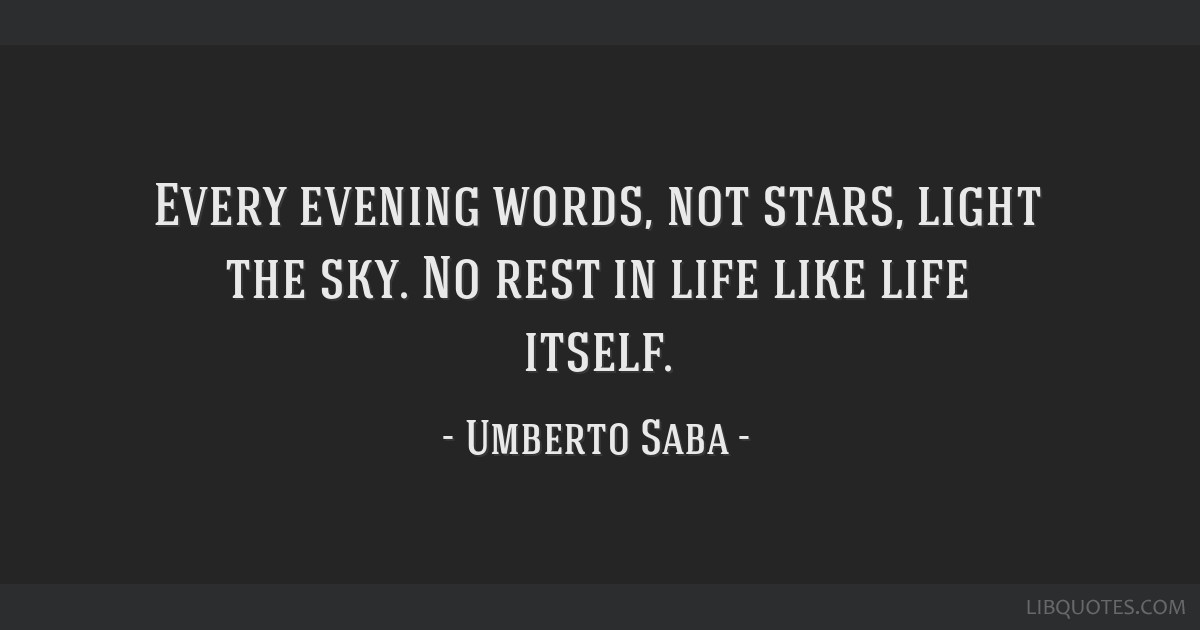 Every Evening Words Not Stars Light The Sky No Rest In Life Like