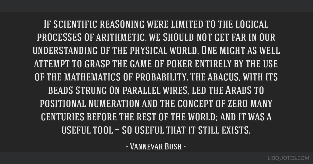 If scientific reasoning were limited to the logical processes of arithmetic, we should not get far in our understanding of the physical world. One...