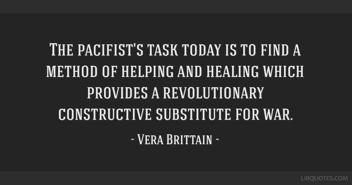 The pacifist's task today is to find a method of helping and healing which provides a revolutionary constructive substitute for war.