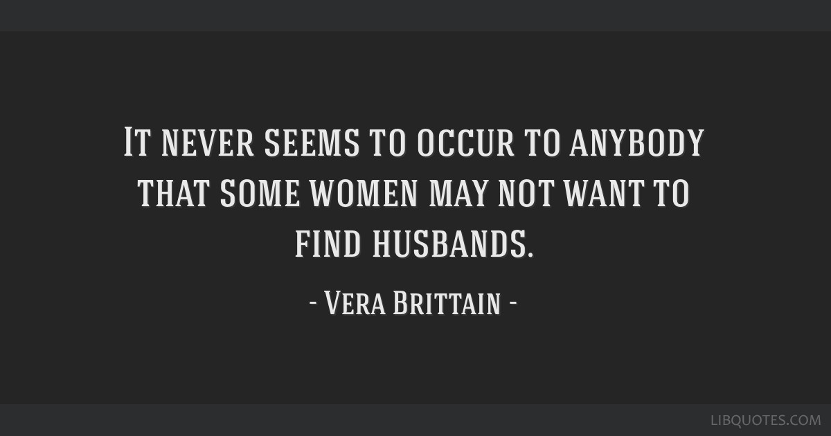 It never seems to occur to anybody that some women may not want to find husbands.