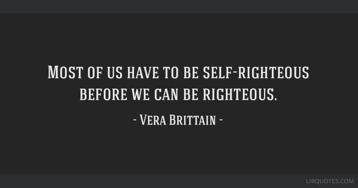 Most of us have to be self-righteous before we can be righteous.