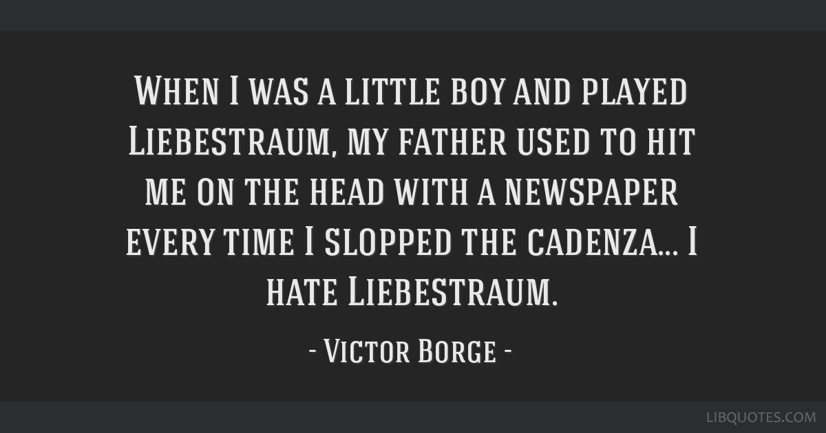 When I Was A Little Boy And Played Liebestraum My Father Used To