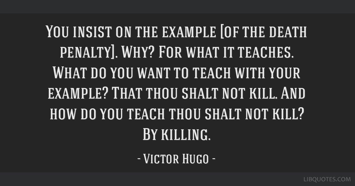You insist on the example [of the death penalty]. Why? For what it teaches. What do you want to ...
