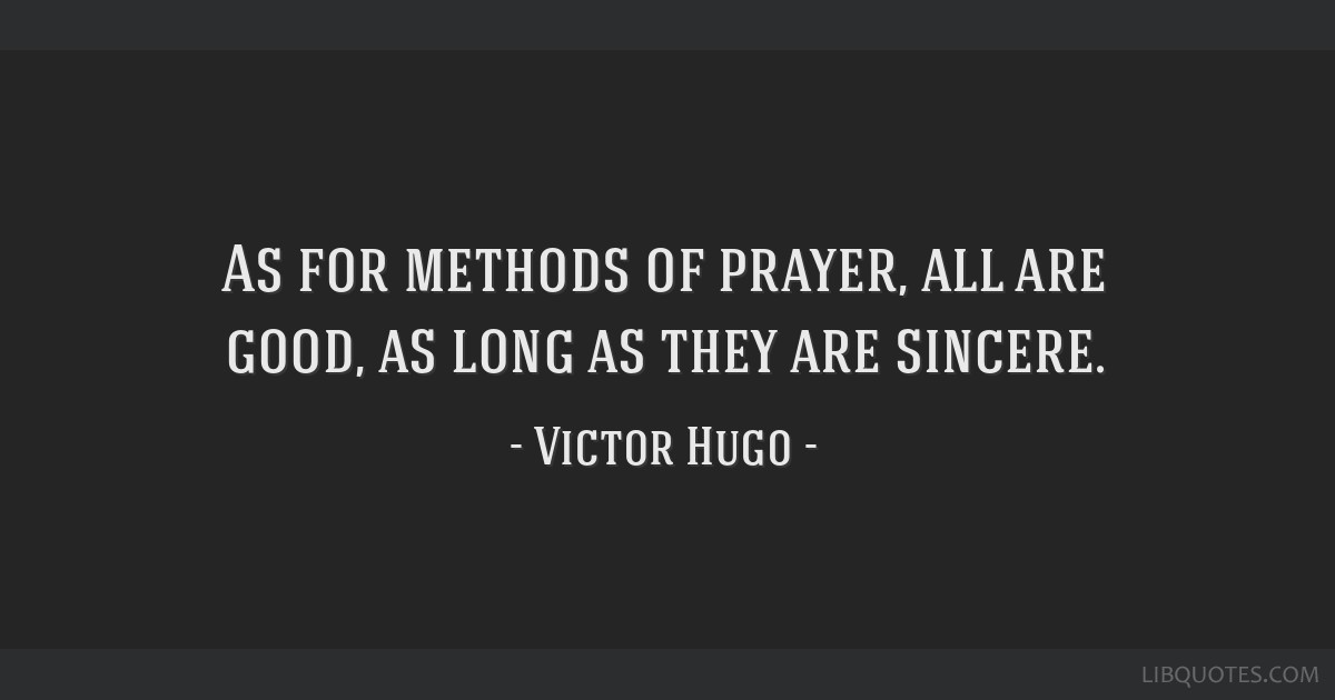 As for methods of prayer, all are good, as long as they are sincere.