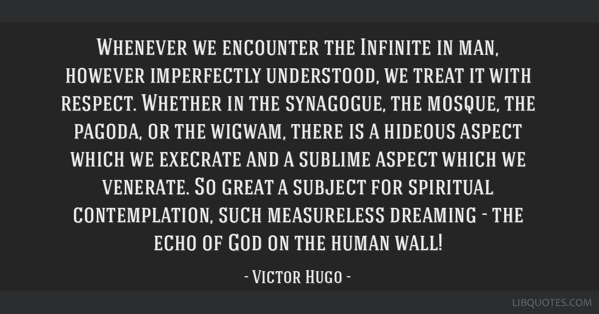 Whenever we encounter the Infinite in man, however imperfectly understood, we treat it with respect. Whether in the synagogue, the mosque, the...