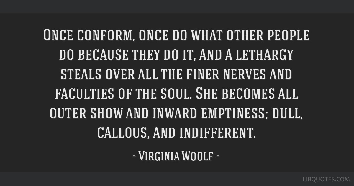 Once conform, once do what other people do because they do it, and a lethargy steals over all the finer nerves and faculties of the soul. She becomes ...