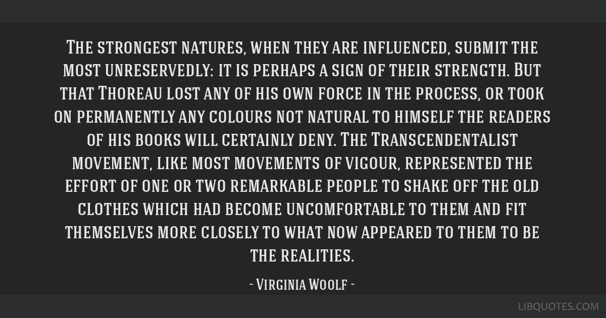 The strongest natures, when they are influenced, submit the most unreservedly: it is perhaps a sign of their strength. But that Thoreau lost any of...