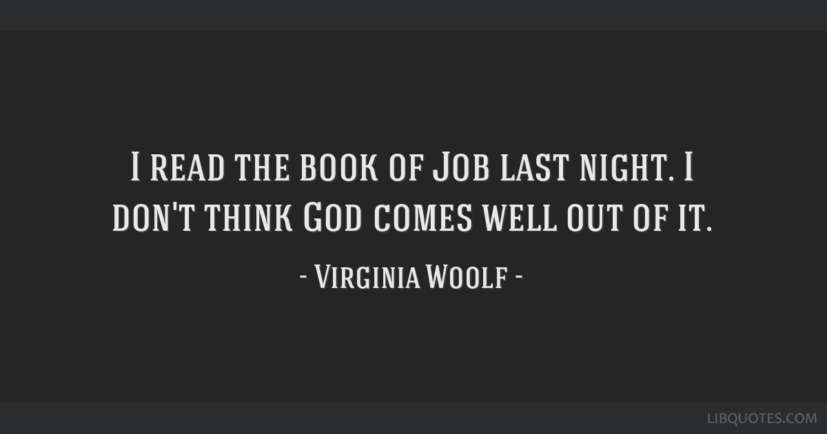I read the book of Job last night. I don't think God comes well out of it.