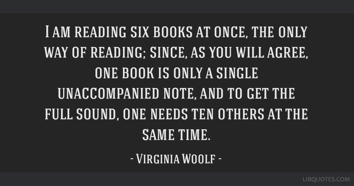 I am reading six books at once, the only way of reading; since, as you will agree, one book is only a single unaccompanied note, and to get the full...