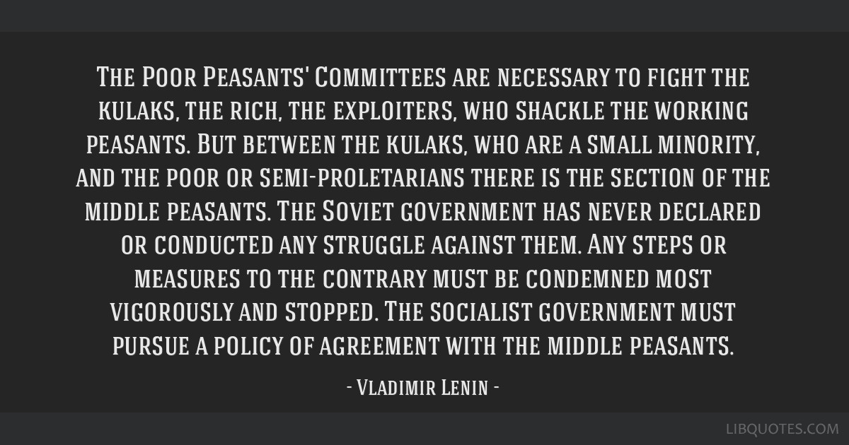The Poor Peasants' Committees are necessary to fight the kulaks, the rich, the exploiters, who shackle the working peasants. But between the kulaks,...