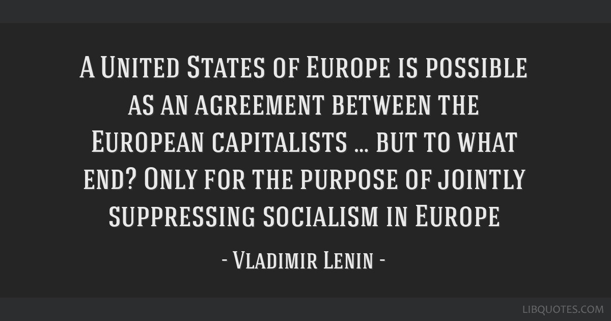 A United States of Europe is possible as an agreement between the European capitalists … but to what end? Only for the purpose of jointly...