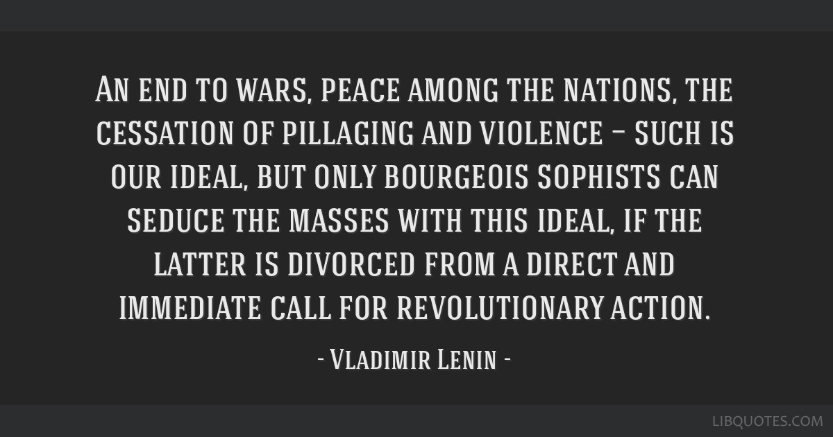 An end to wars, peace among the nations, the cessation of pillaging and violence — such is our ideal, but only bourgeois sophists can seduce the...
