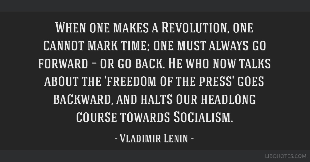 When one makes a Revolution, one cannot mark time; one must always go forward – or go back. He who now talks about the 'freedom of the press' goes...