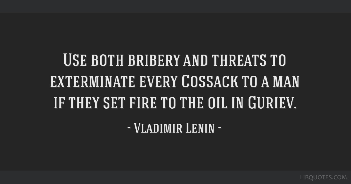 Use both bribery and threats to exterminate every Cossack to a man if they set fire to the oil in Guriev.