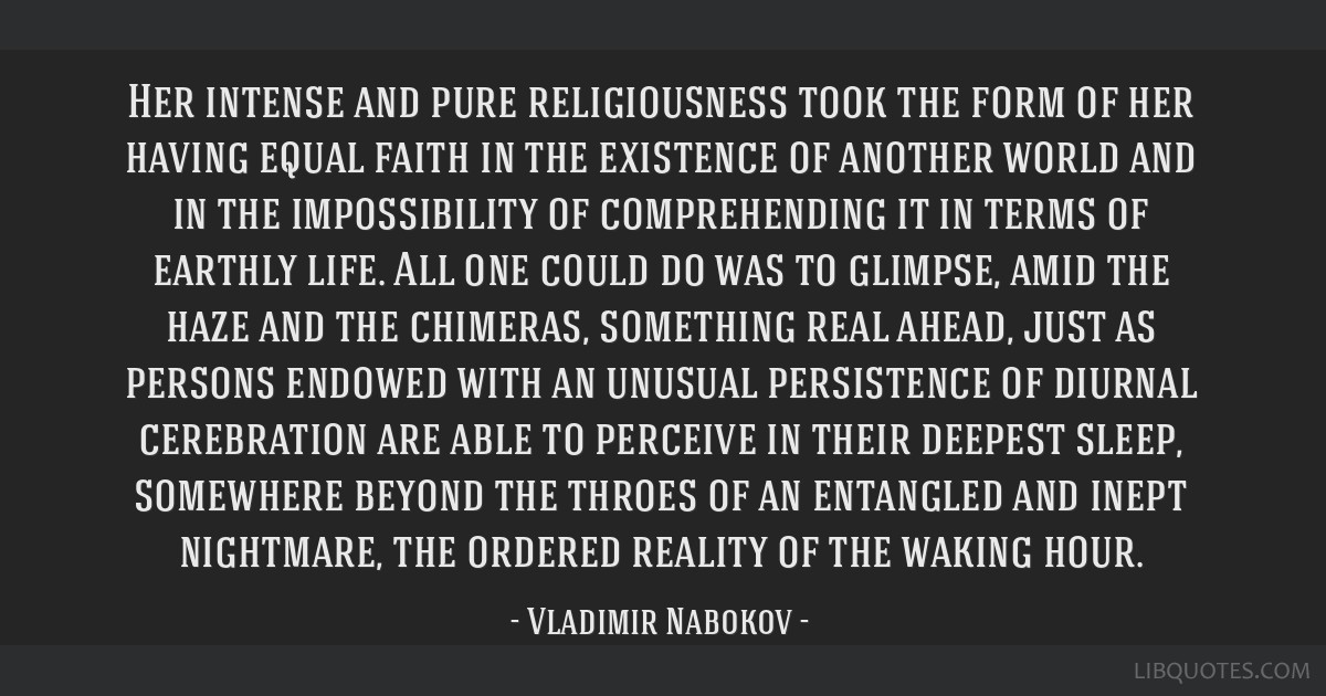 Her intense and pure religiousness took the form of her having equal faith in the existence of another world and in the impossibility of...