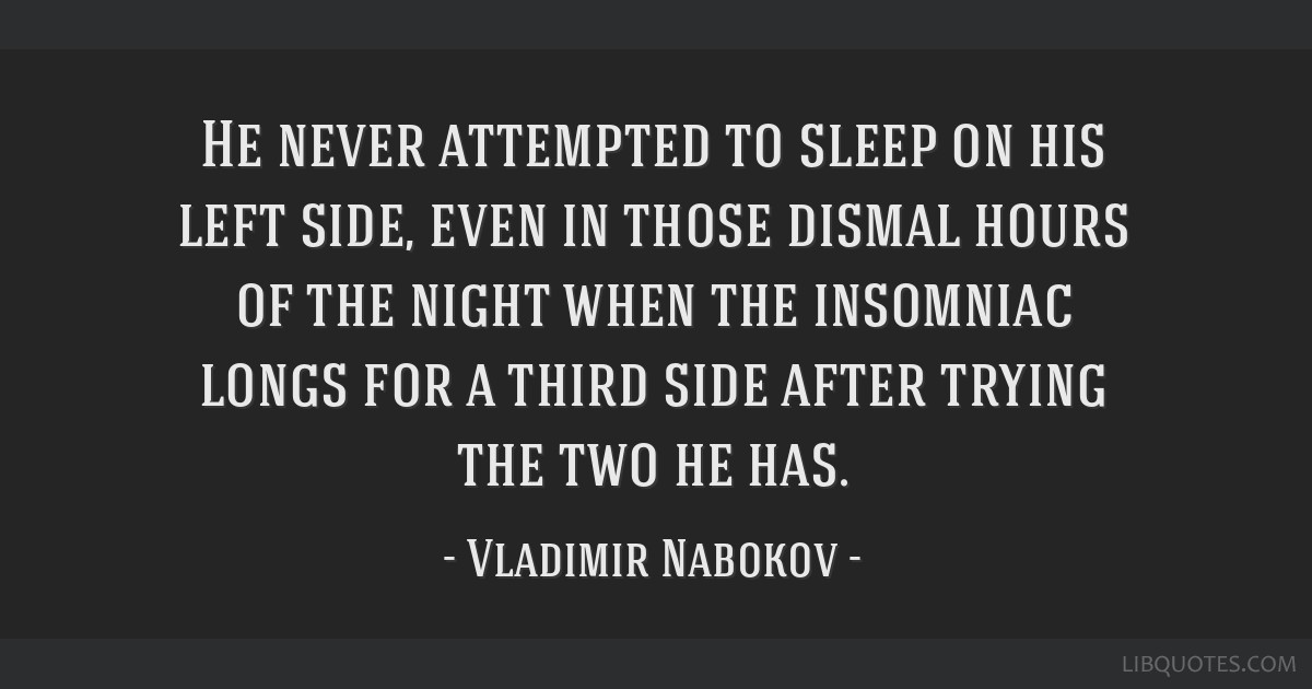 He never attempted to sleep on his left side, even in those dismal hours of the night when the insomniac longs for a third side after trying the two...