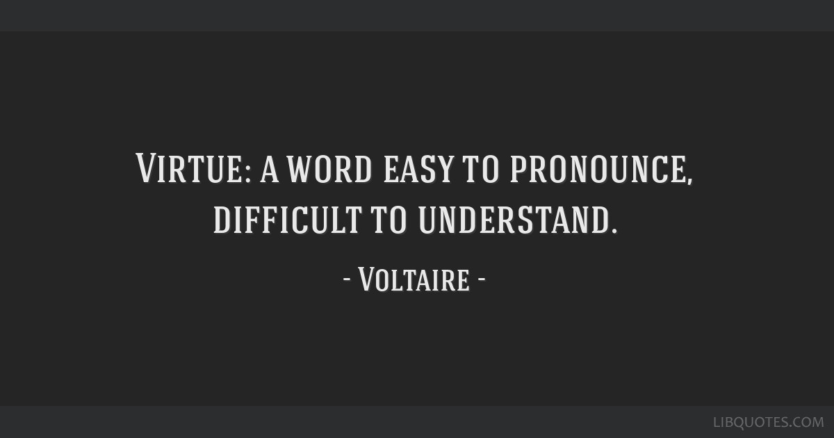 Virtue A Word Easy To Pronounce Difficult To Understand