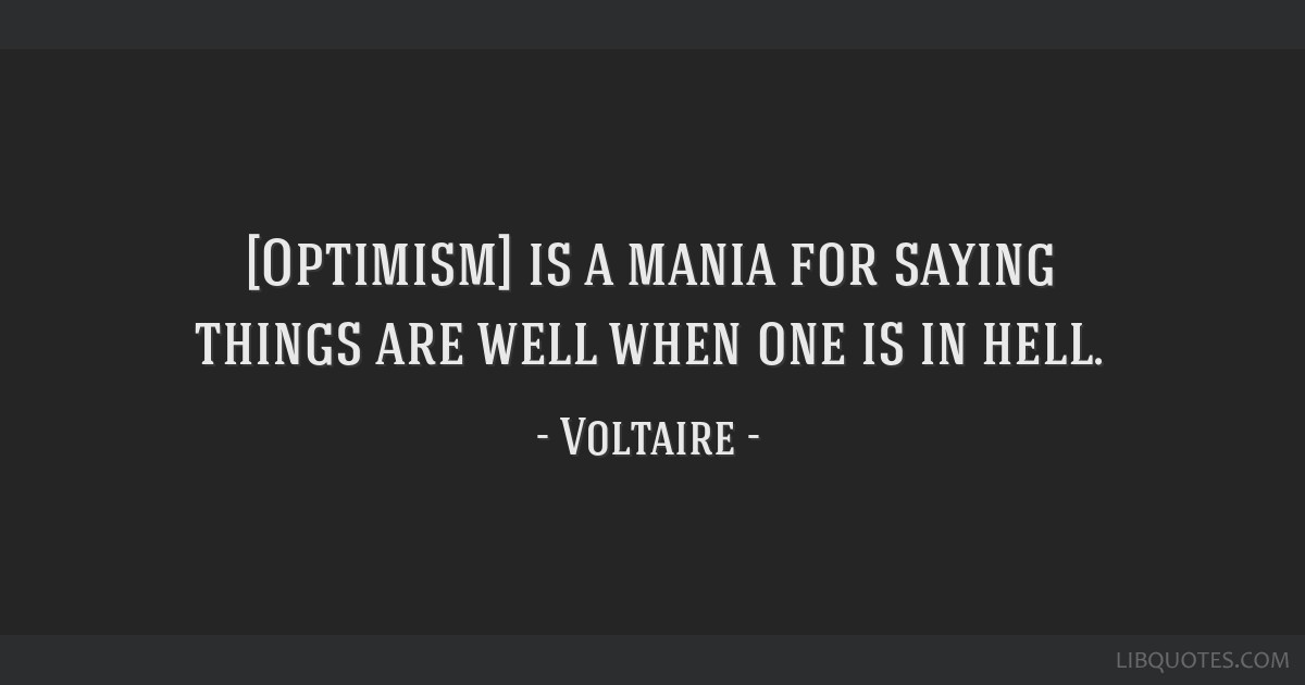 [Optimism] is a mania for saying things are well when one is in hell.