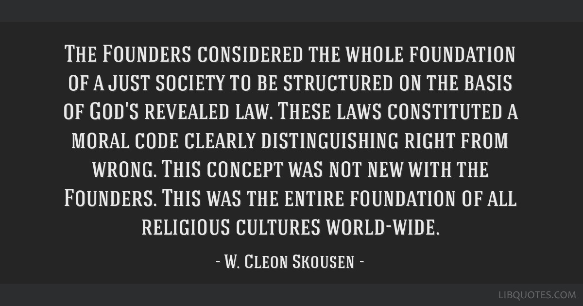 The Founders considered the whole foundation of a just society to be structured on the basis of God's revealed law. These laws constituted a moral...