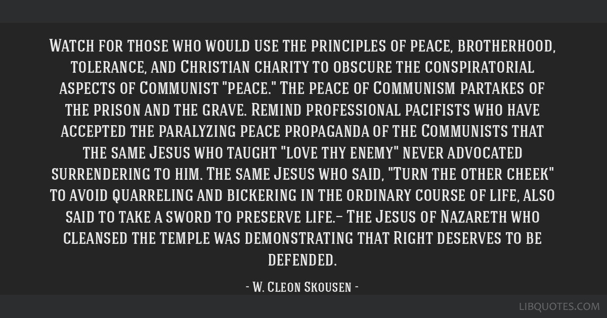 Watch for those who would use the principles of peace, brotherhood, tolerance, and Christian charity to obscure the conspiratorial aspects of...