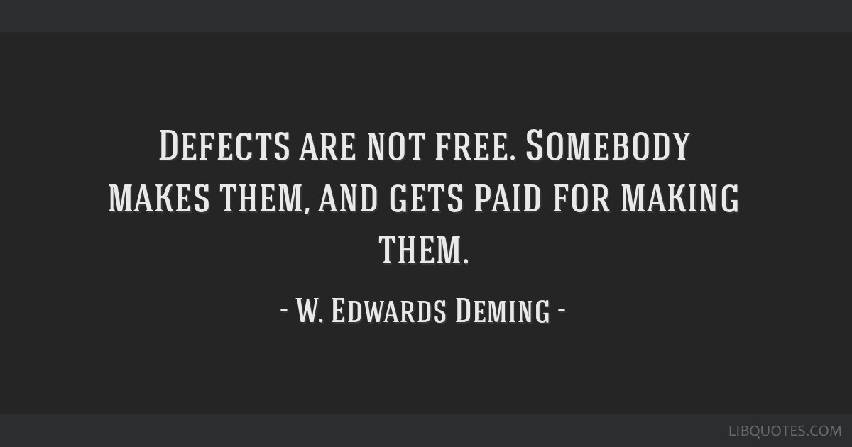 Defects are not free. Somebody makes them, and gets paid for making them.