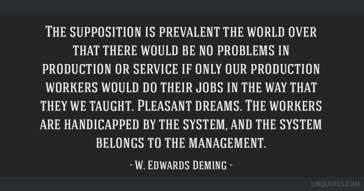 The supposition is prevalent the world over that there would be no problems in production or service if only our production workers would do their...