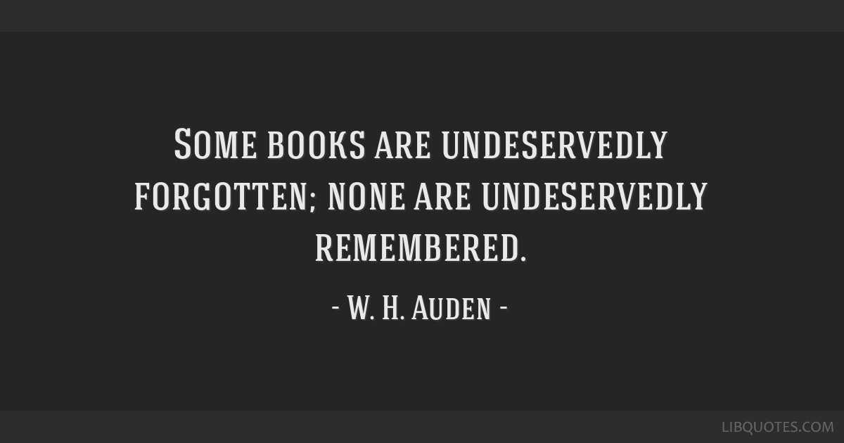 Some books are undeservedly forgotten; none are undeservedly remembered.