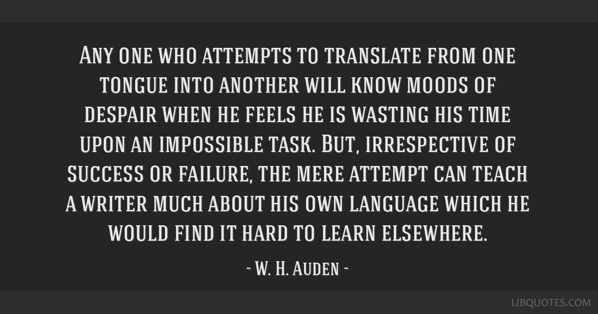 Any one who attempts to translate from one tongue into another will know moods of despair when he feels he is wasting his time upon an impossible...