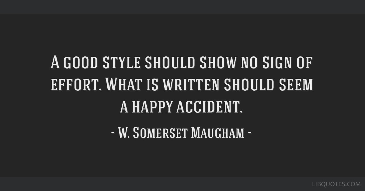 A good style should show no sign of effort. What is written should seem a happy accident.