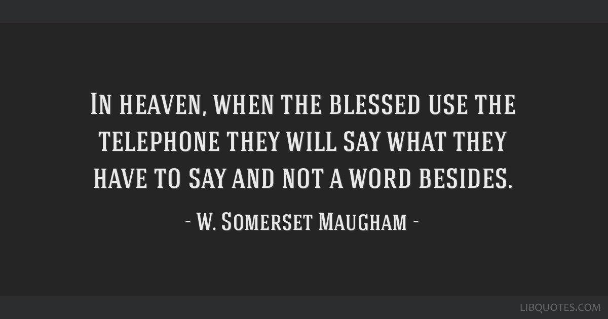 In heaven, when the blessed use the telephone they will say what they have to say and not a word besides.