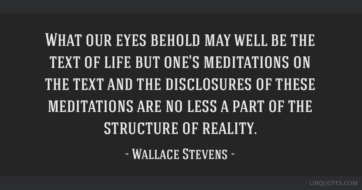 What our eyes behold may well be the text of life but one's meditations on the text and the disclosures of these meditations are no less a part of...