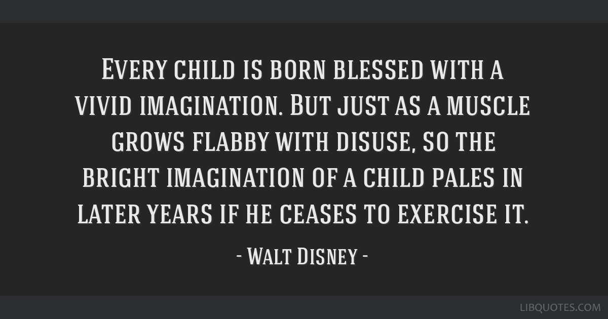 Every child is born blessed with a vivid imagination. But just as a muscle grows flabby with disuse, so the bright imagination of a child pales in...