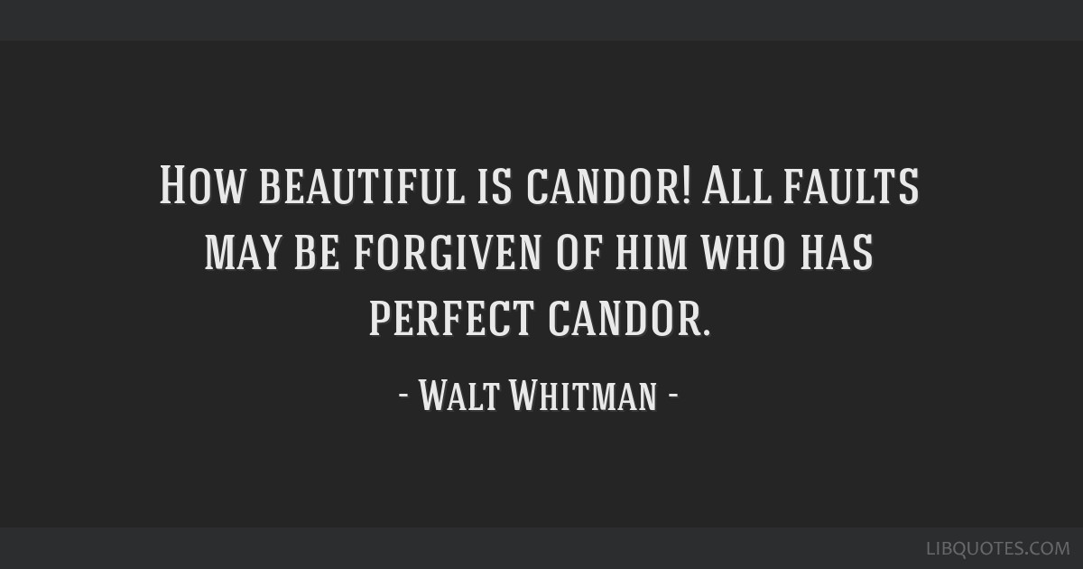 How beautiful is candor! All faults may be forgiven of him who has perfect candor.