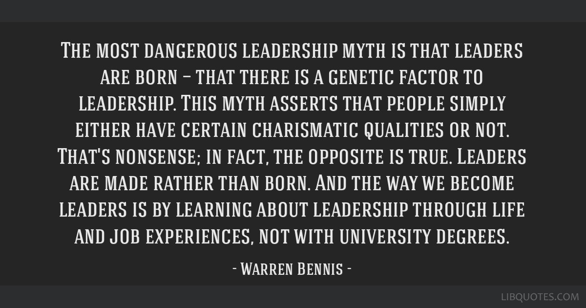 The most dangerous leadership myth is that leaders are born — that there is a genetic factor to leadership. This myth asserts that people simply...