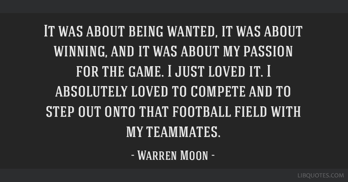It was about being wanted, it was about winning, and it was about my passion for the game. I just loved it. I absolutely loved to compete and to step ...