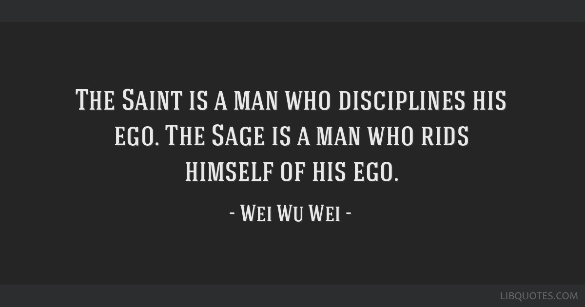 The Saint Is A Man Who Disciplines His Ego The Sage Is A Man Who Rids