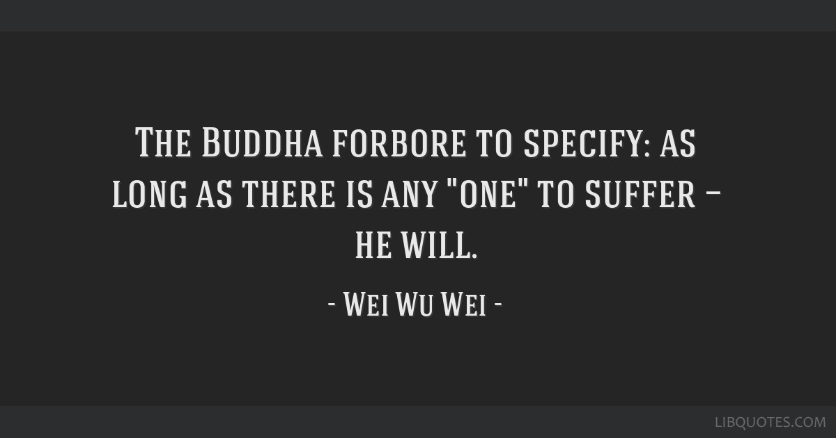 The Buddha Forbore To Specify As Long As There Is Any One To Suffer