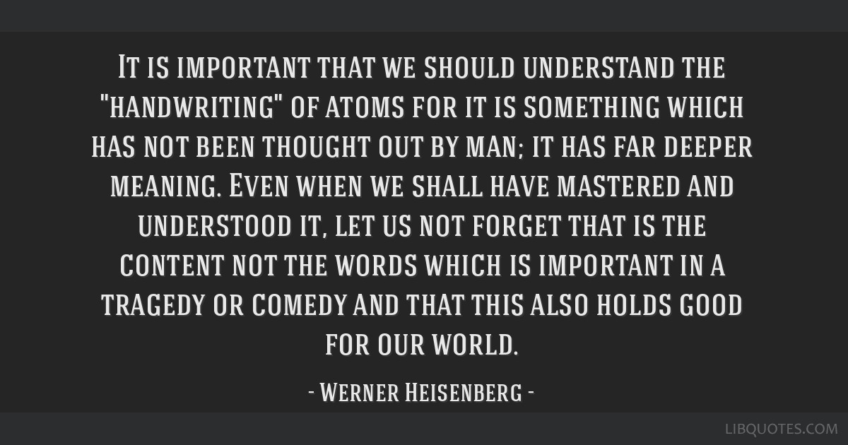 It is important that we should understand the handwriting of atoms for it is something which has not been thought out by man; it has far deeper...