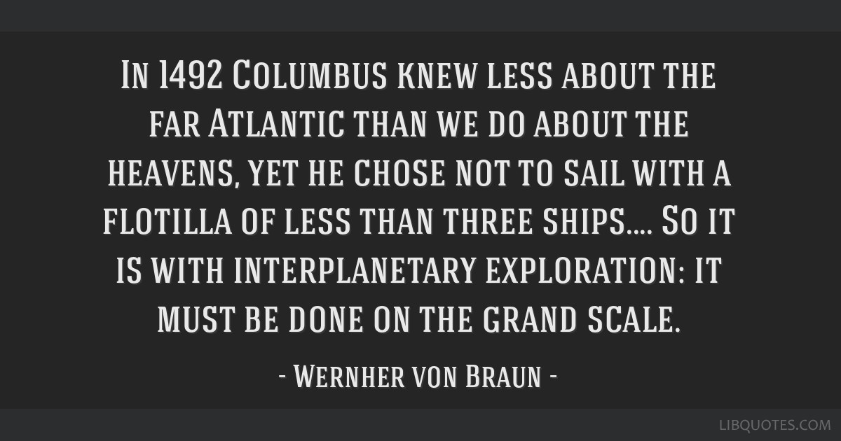In 1492 Columbus knew less about the far Atlantic than we do about the heavens, yet he chose not to sail with a flotilla of less than three ships.... ...