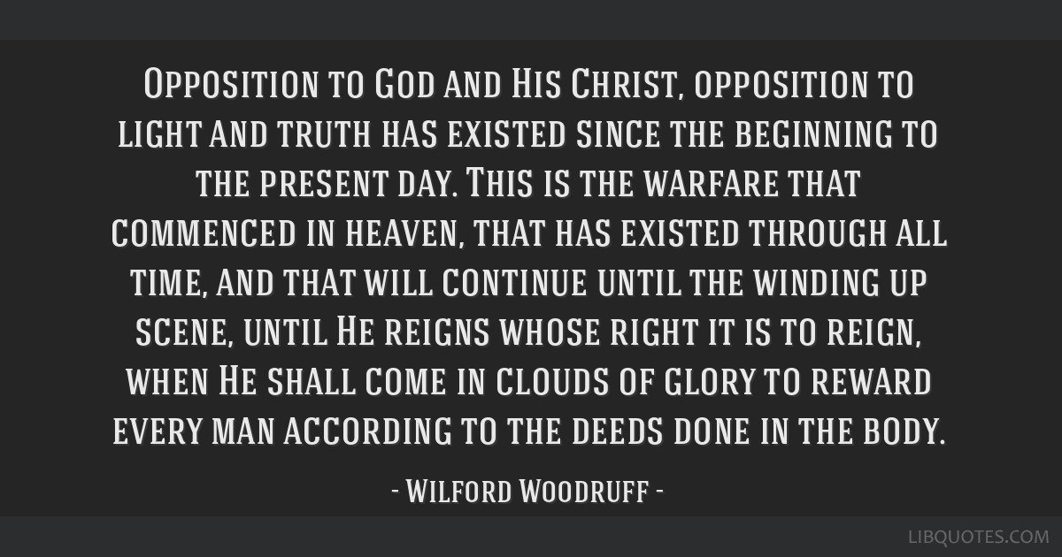 Opposition to God and His Christ, opposition to light and truth has existed since the beginning to the present day. This is the warfare that...