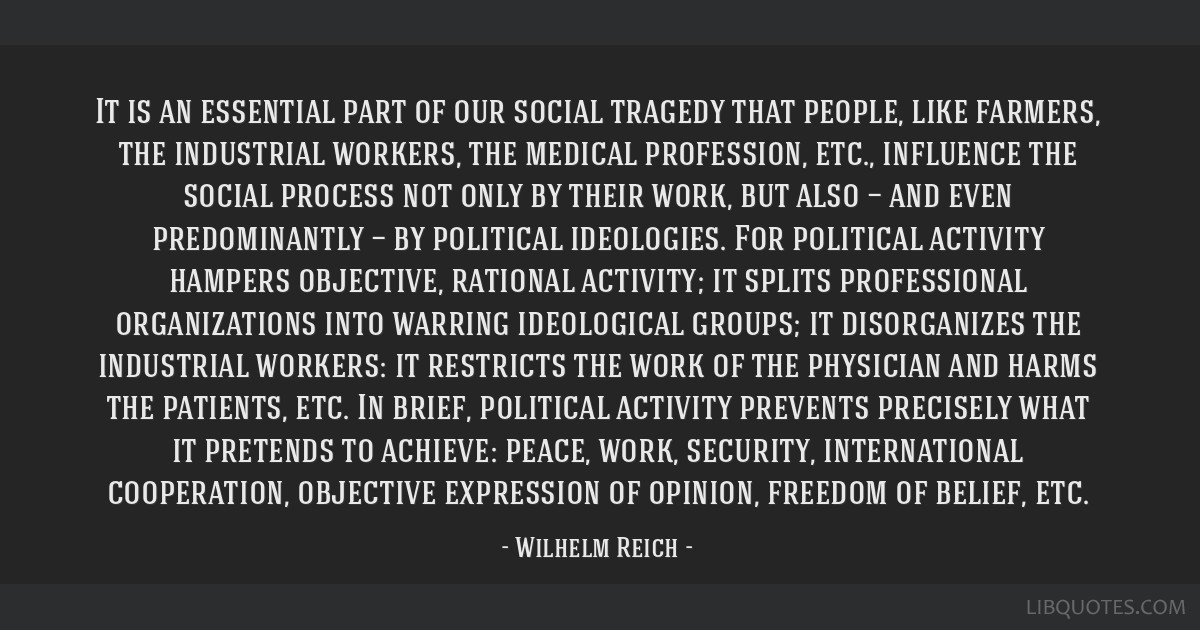 It is an essential part of our social tragedy that people, like farmers, the industrial workers, the medical profession, etc., influence the social...