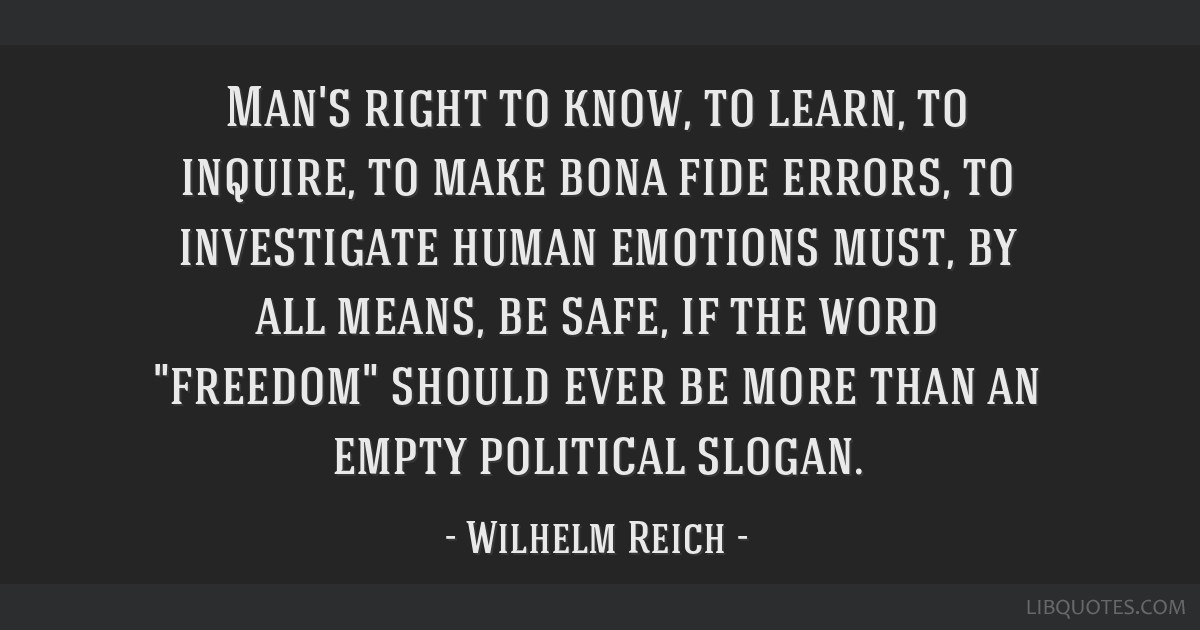 Man's right to know, to learn, to inquire, to make bona fide errors, to investigate human emotions must, by all means, be safe, if the word freedom...
