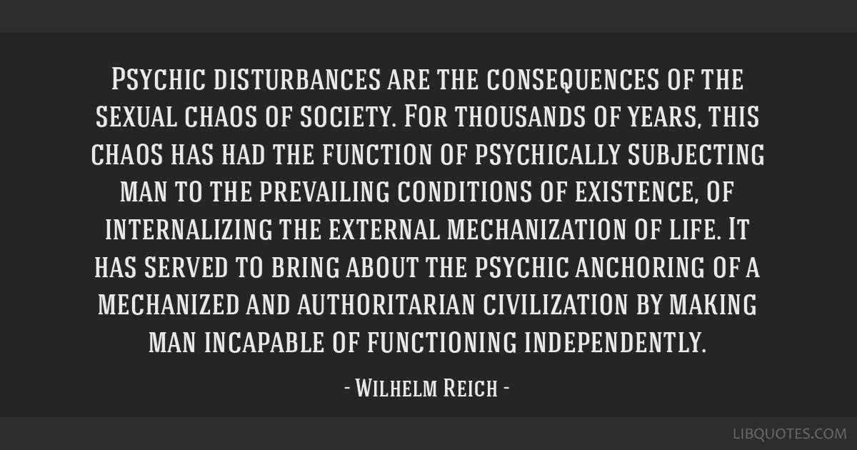 Psychic disturbances are the consequences of the sexual chaos of society. For thousands of years, this chaos has had the function of psychically...