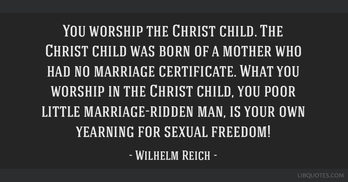 You worship the Christ child. The Christ child was born of a mother who had no marriage certificate. What you worship in the Christ child, you poor...