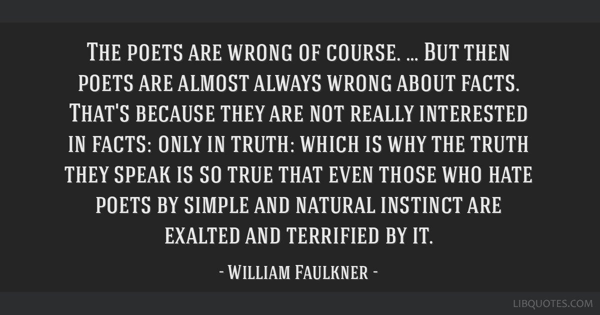 The poets are wrong of course. … But then poets are almost always wrong about facts. That's because they are not really interested in facts: only...