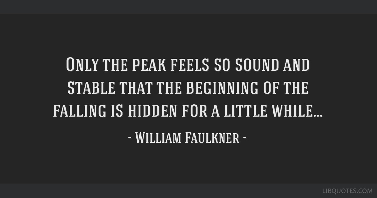 Only the peak feels so sound and stable that the beginning of the falling is hidden for a little while...