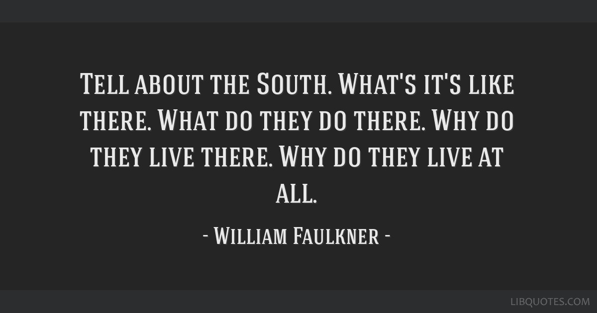 Tell about the South. What's it's like there. What do they do there. Why do they live there. Why do they live at all.