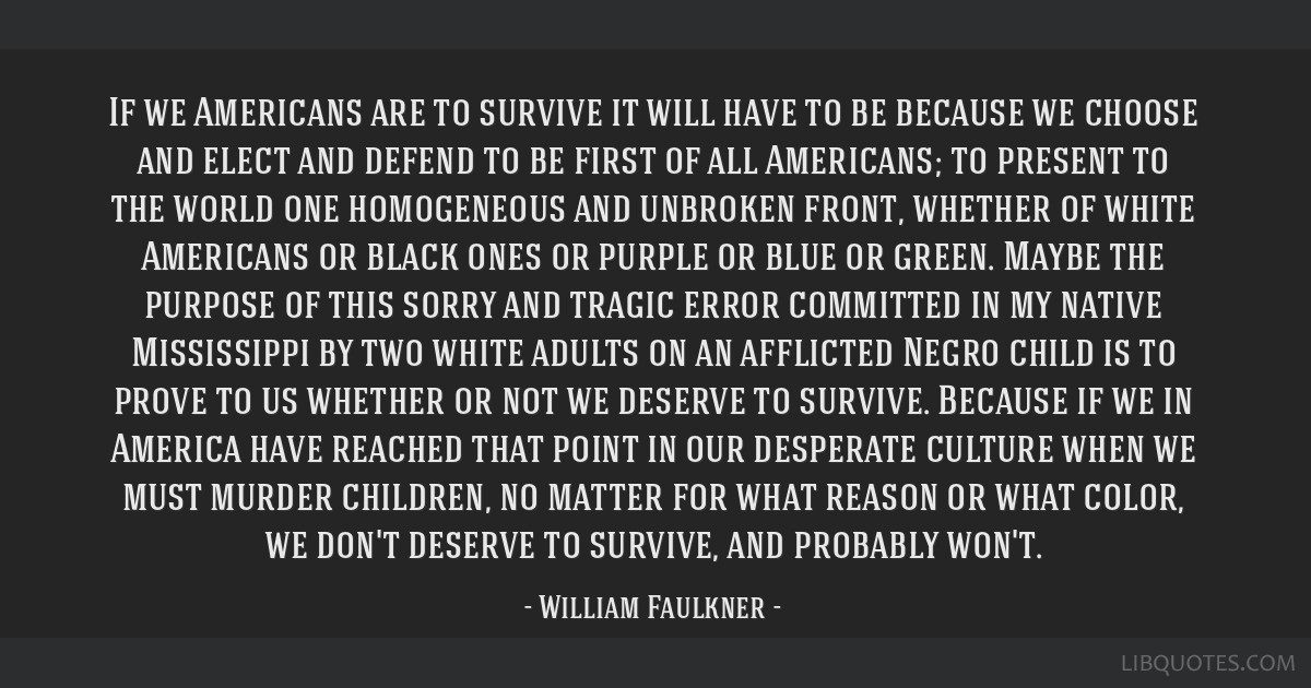 If we Americans are to survive it will have to be because we choose and elect and defend to be first of all Americans; to present to the world one...
