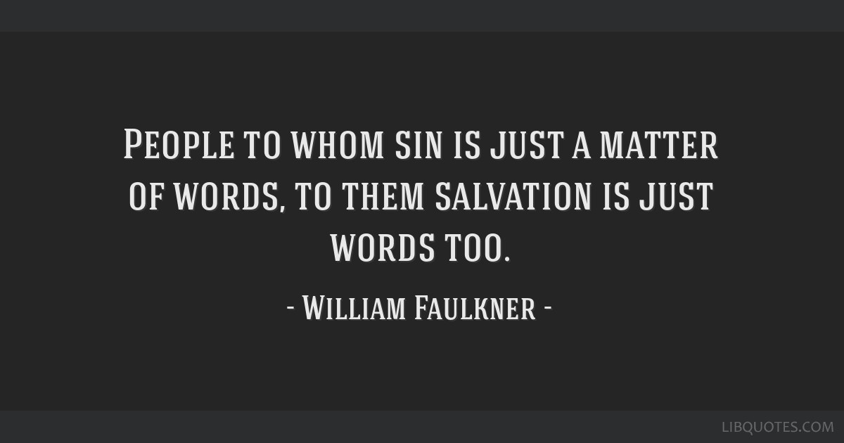 People to whom sin is just a matter of words, to them salvation is just words too.